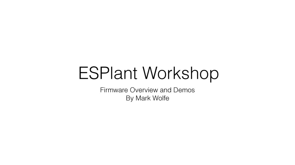 ESPlant Workshop Firmware Overview and Demos By...