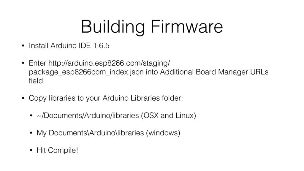 Building Firmware • Install Arduino IDE 1.6.5 •...
