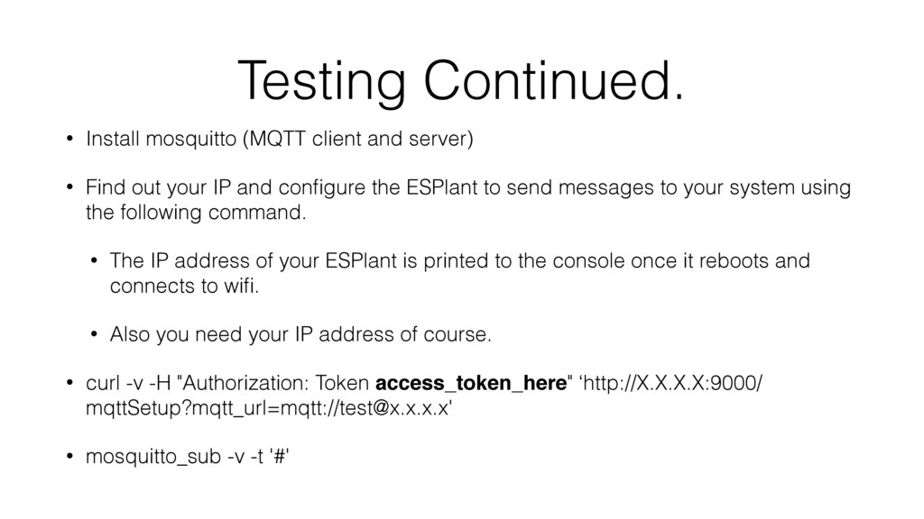 Testing Continued. • Install mosquitto (MQTT cl...