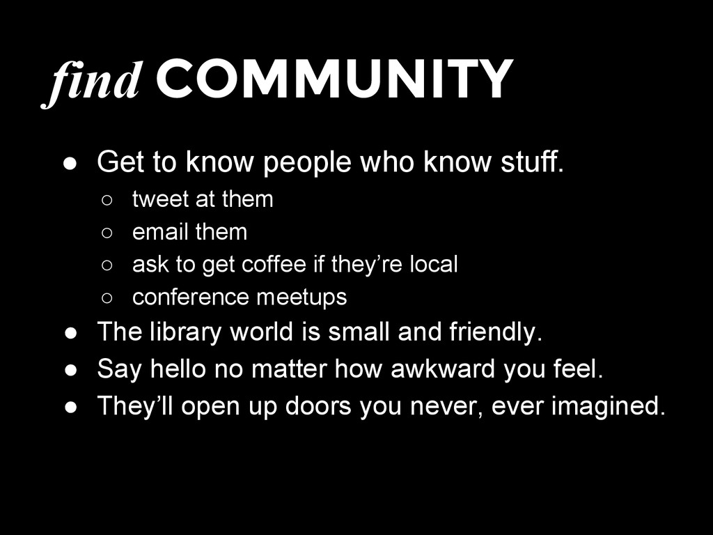 find COMMUNITY ● Get to know people who know st...