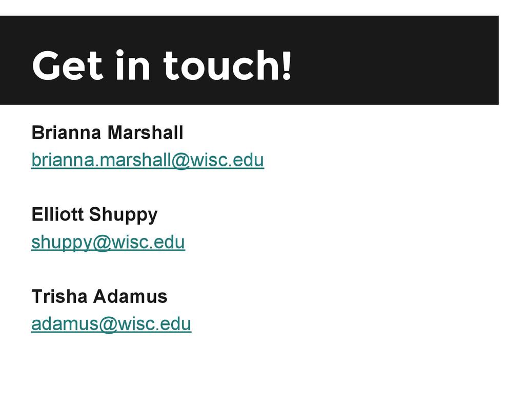 Get in touch! Brianna Marshall brianna.marshall...