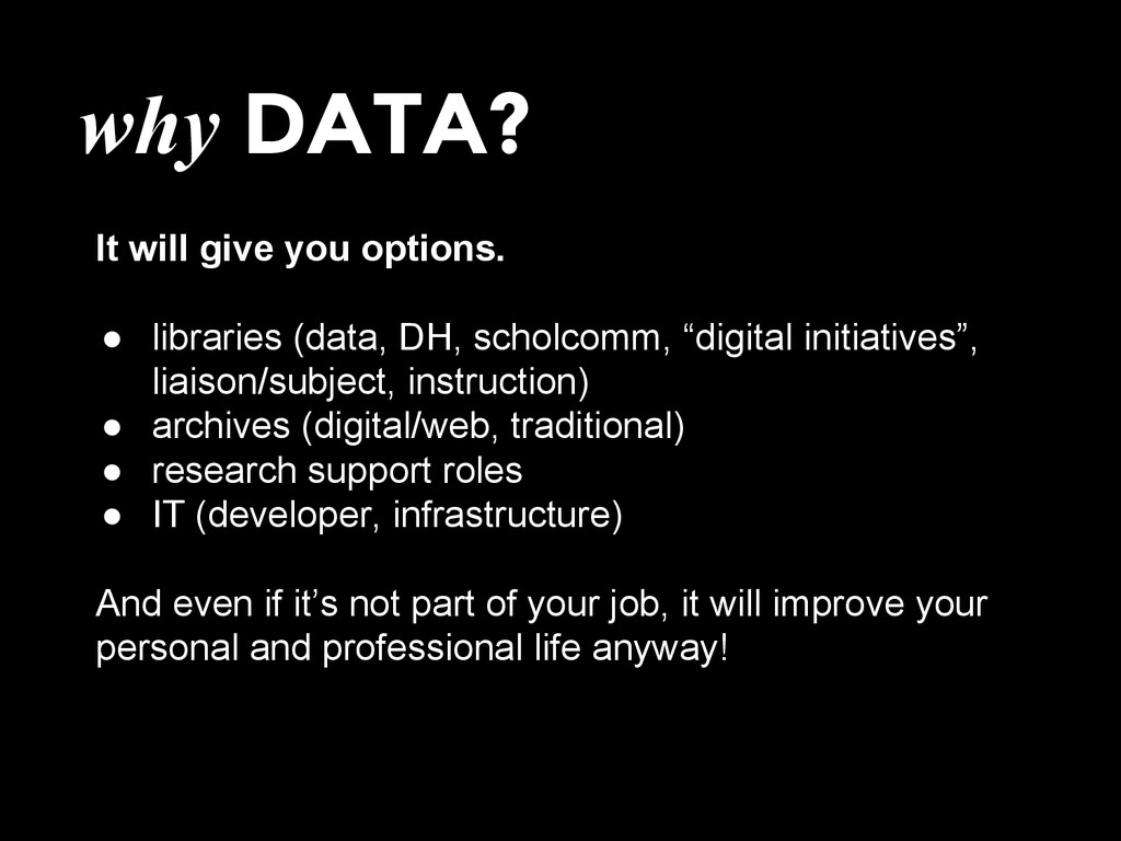 why DATA? It will give you options. ● libraries...