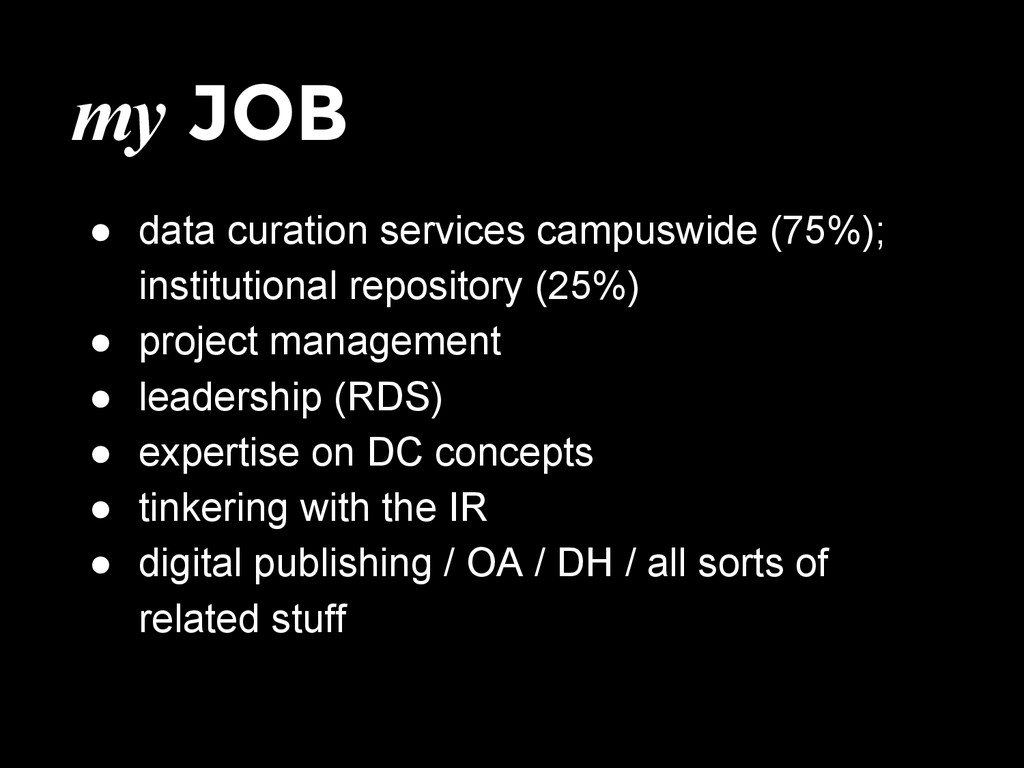 my JOB ● data curation services campuswide (75%...