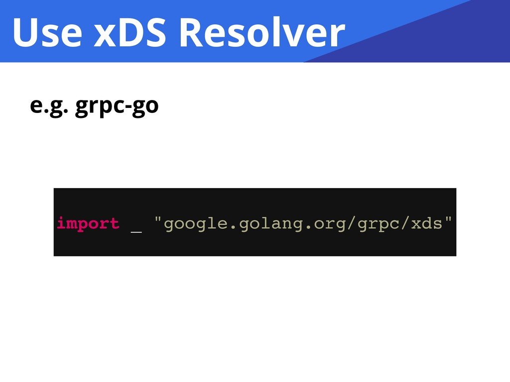 """Use xDS Resolver import _ """"google.golang.org/gr..."""