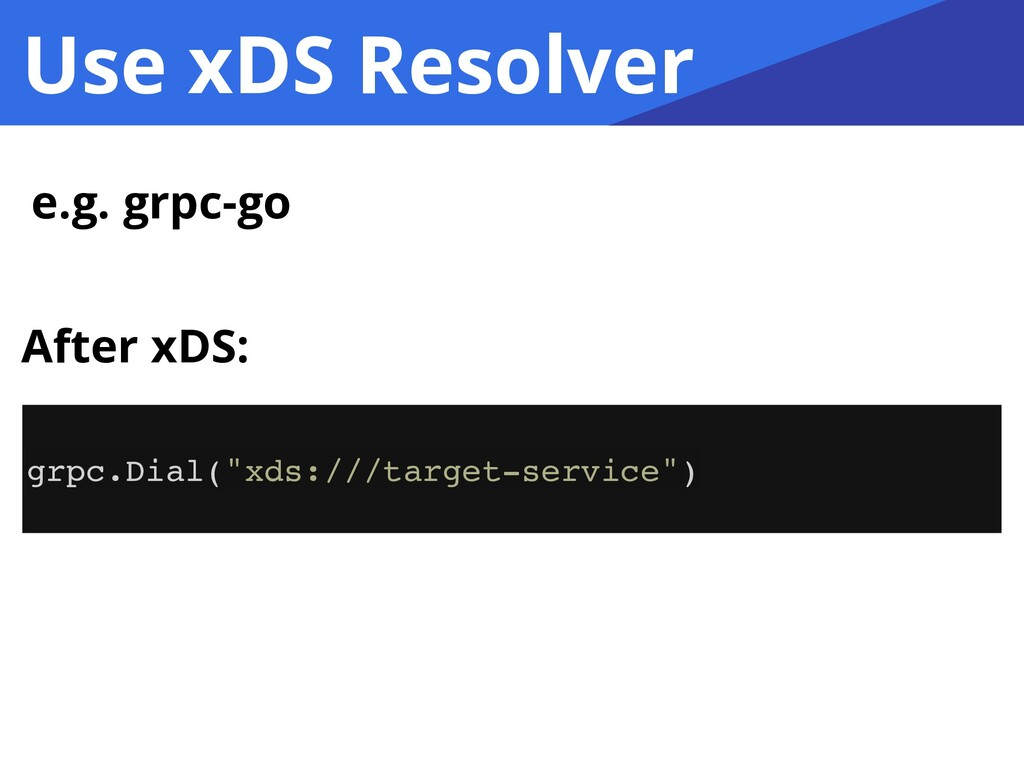 """Use xDS Resolver e.g. grpc-go grpc.Dial(""""xds://..."""
