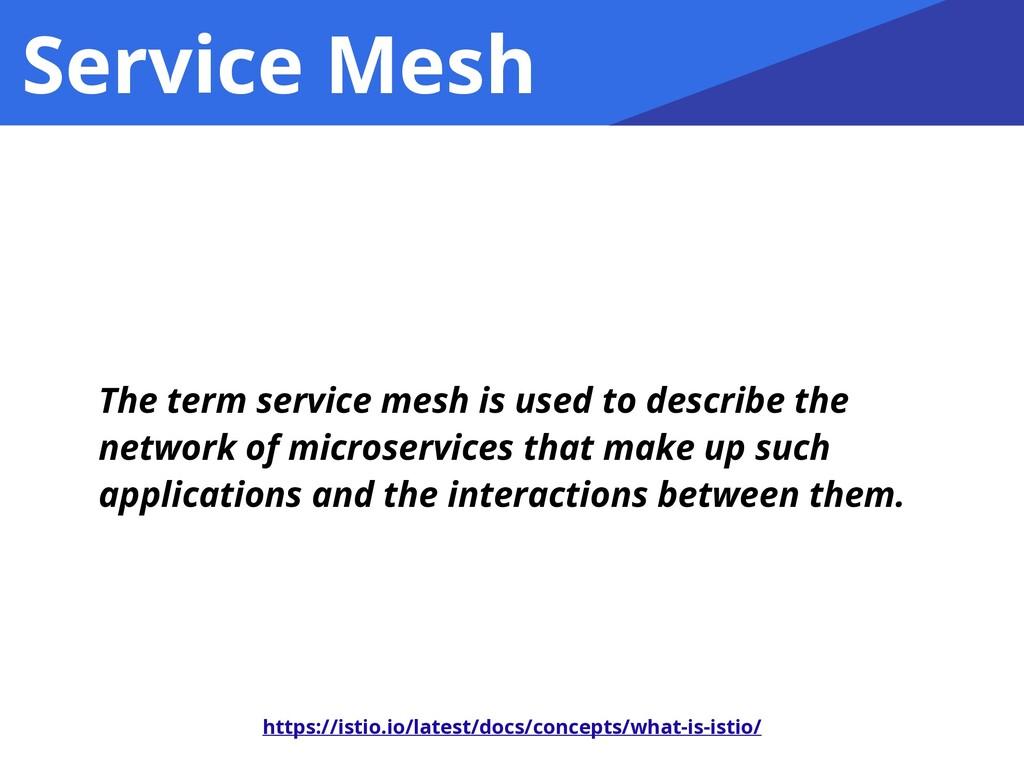 Service Mesh https://istio.io/latest/docs/conce...