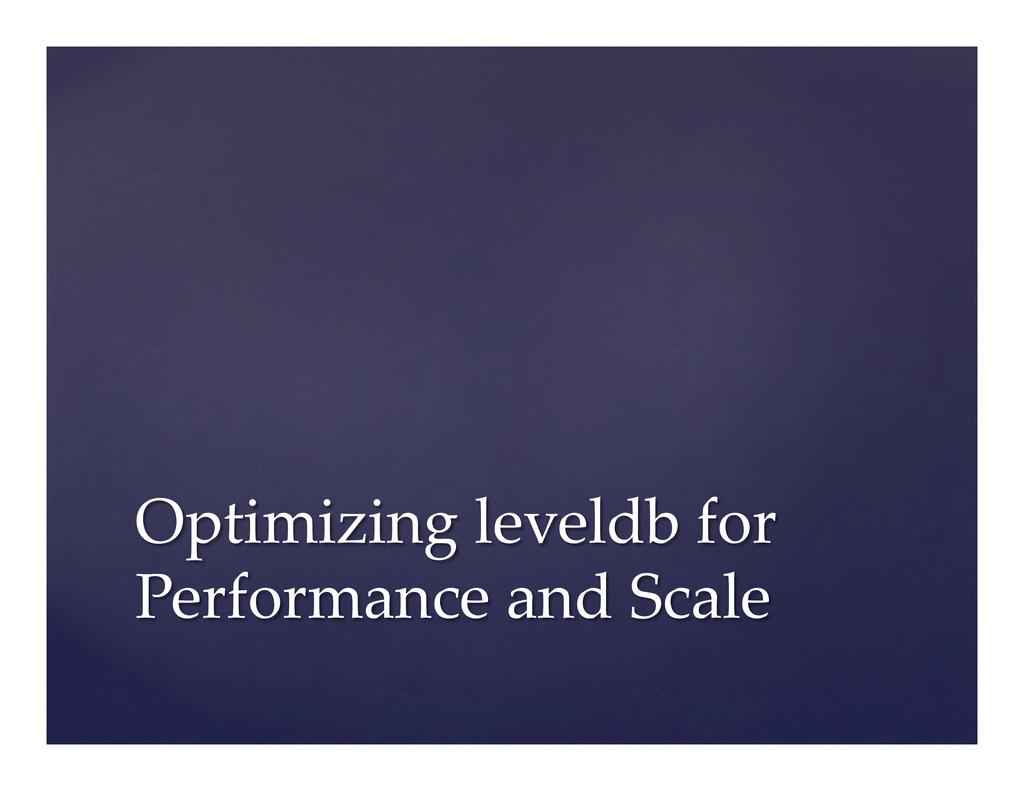 Optimizing leveldb for  Performance and Sc...