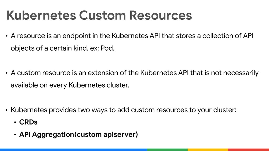 Kubernetes Custom Resources • A resource is an ...