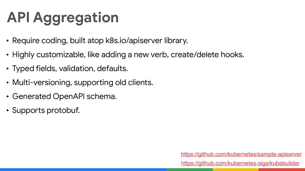 API Aggregation • Require coding, built atop k8...