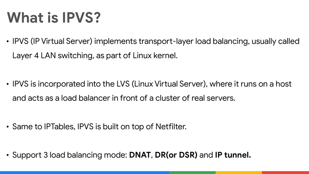 What is IPVS? • IPVS (IP Virtual Server) implem...