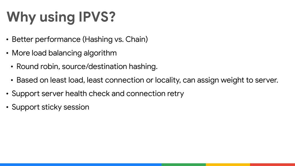 Why using IPVS? • Better performance (Hashing v...