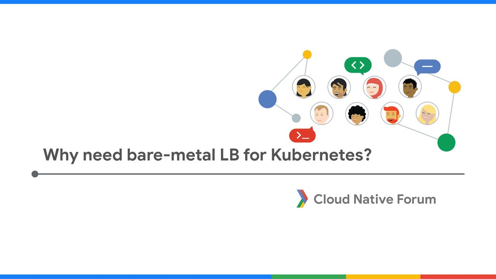 Cloud Native Forum Why need bare-metal LB for K...