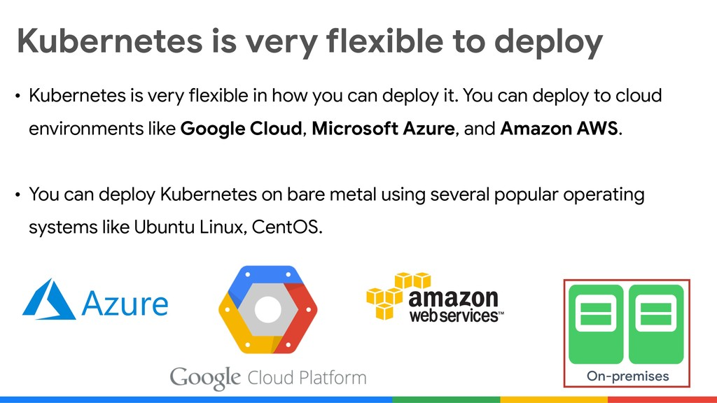 Kubernetes is very flexible to deploy • Kuberne...