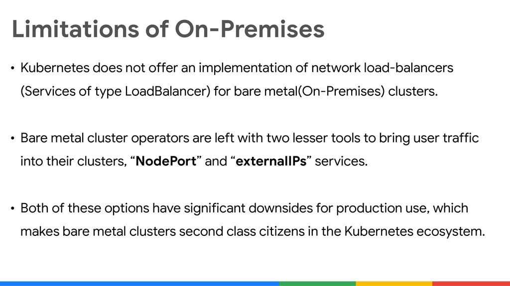 Limitations of On-Premises • Kubernetes does no...