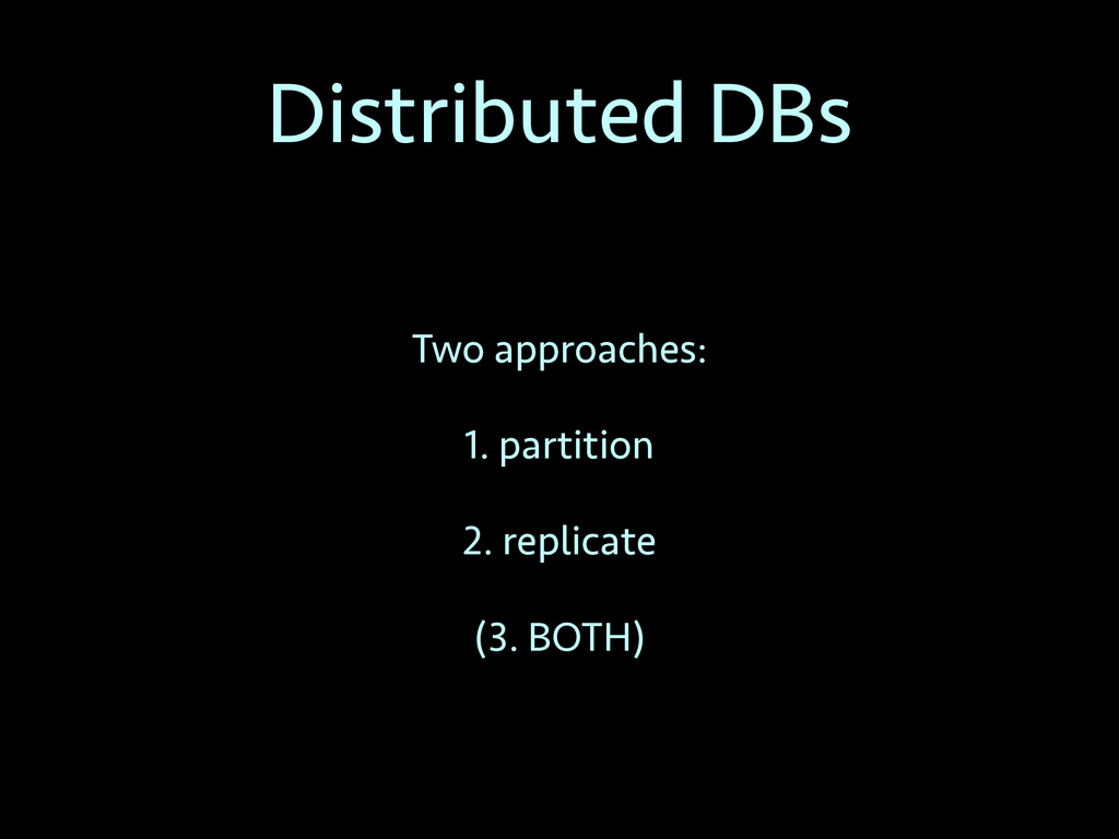 Distributed DBs Two approaches: 1. partition 2....