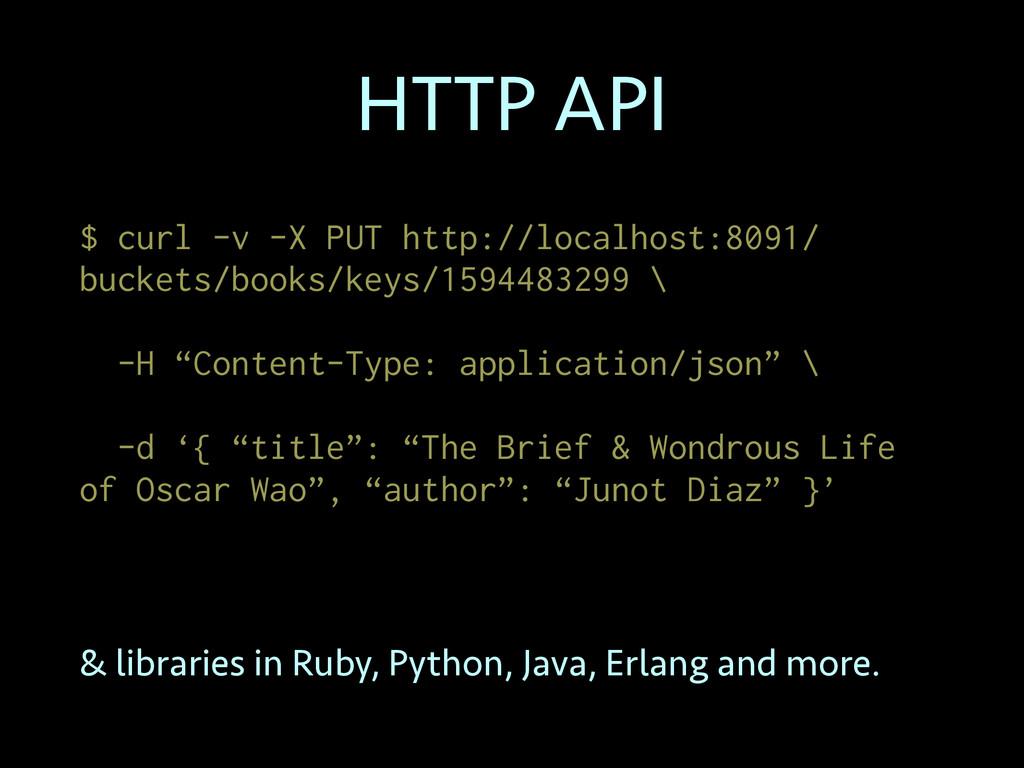 HTTP API $ curl -v -X PUT http://localhost:8091...