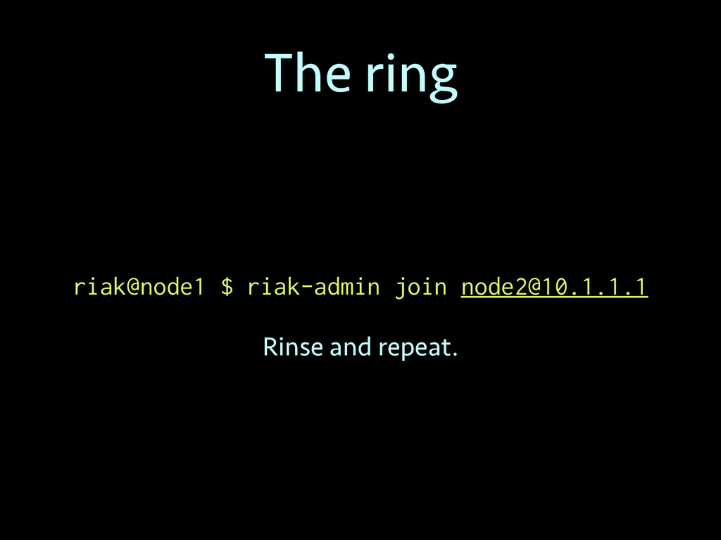 The ring riak@node1 $ riak-admin join node2@10....