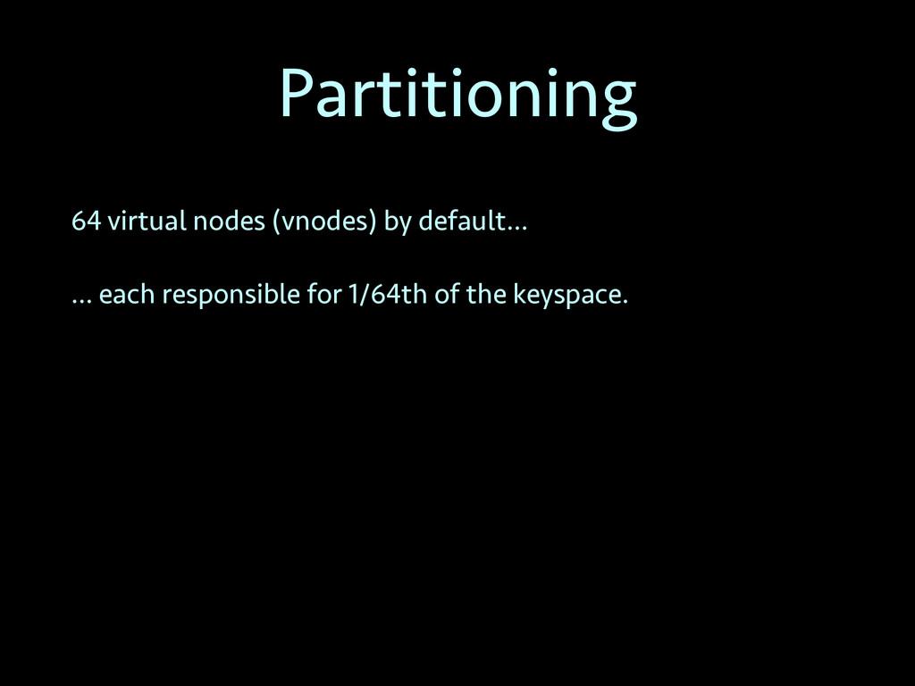 Partitioning 64 virtual nodes (vnodes) by defau...