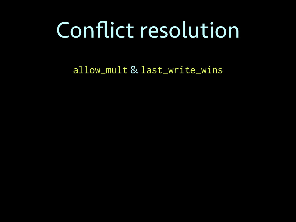 Conflict resolution allow_mult & last_write_wins