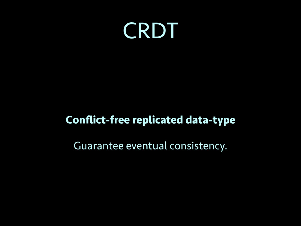 CRDT Conflict-free replicated data-type Guarante...