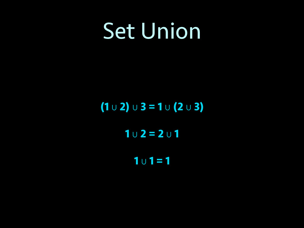 Set Union (1 ∪ 2) ∪ 3 = 1 ∪ (2 ∪ 3) 1 ∪ 2 = 2 ∪...