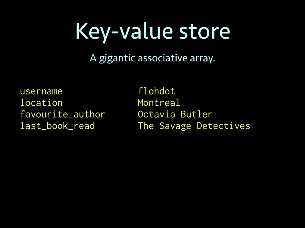 Key-value store A gigantic associative array. u...