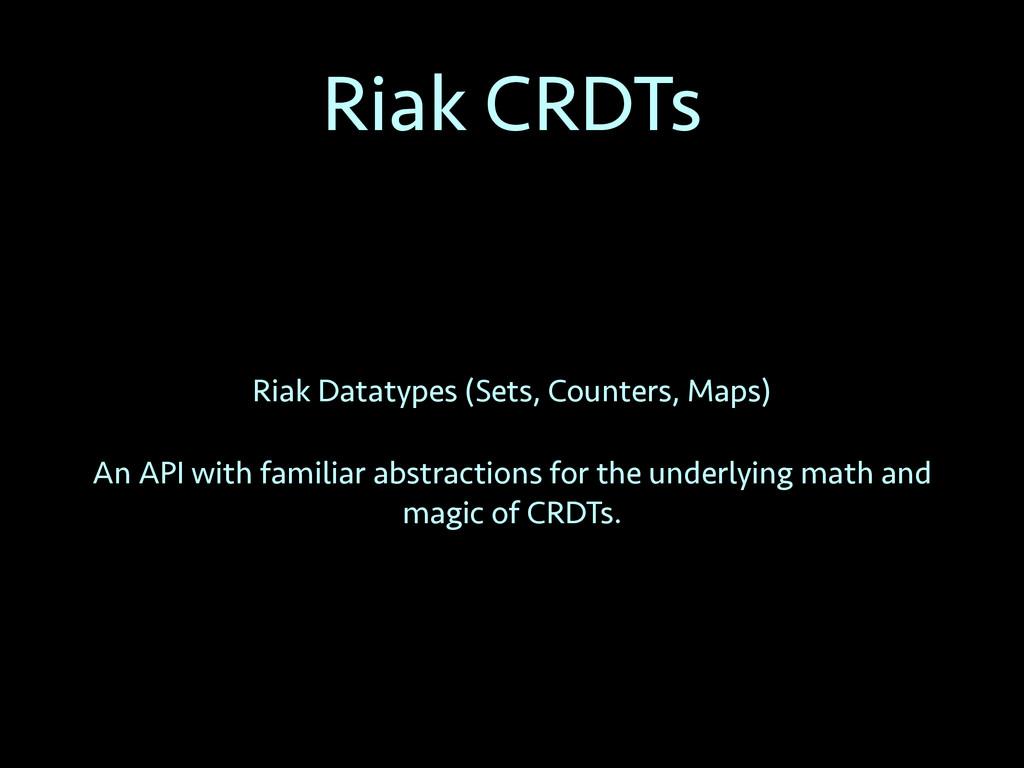 Riak CRDTs Riak Datatypes (Sets, Counters, Maps...