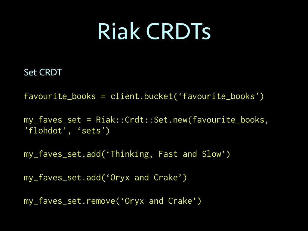 Riak CRDTs Set CRDT favourite_books = client.bu...