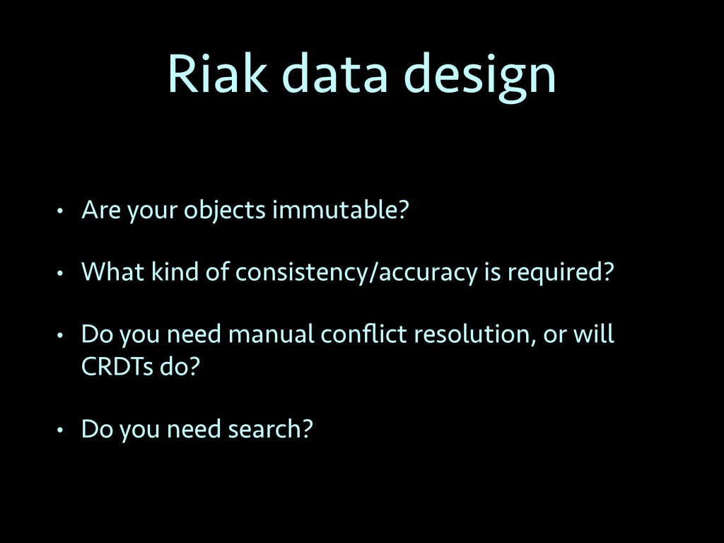 Riak data design • Are your objects immutable? ...