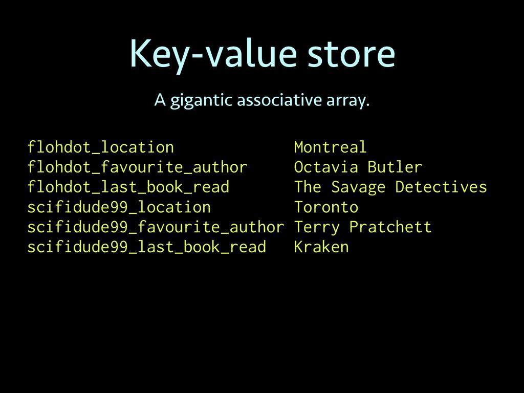 Key-value store A gigantic associative array. f...