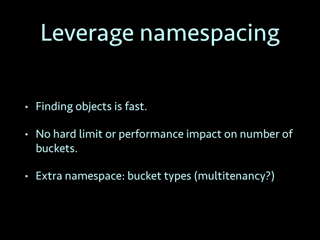Leverage namespacing • Finding objects is fast....