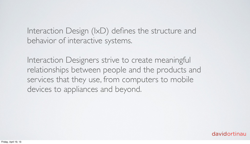 Interaction Design (IxD) defines the structure a...