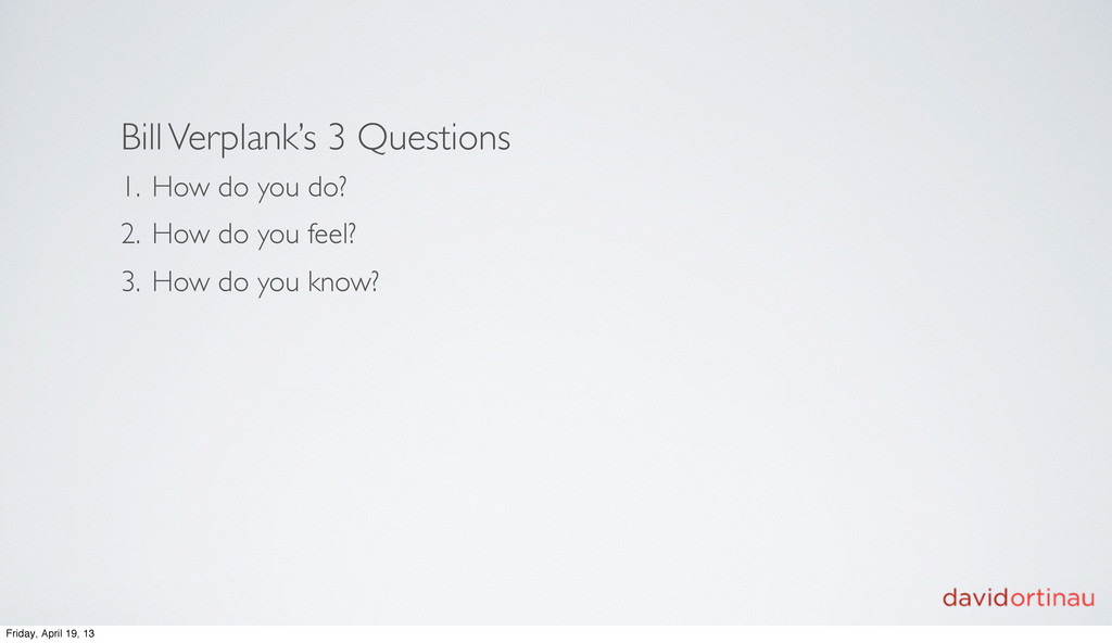 Bill Verplank's 3 Questions 1. How do you do? 2...