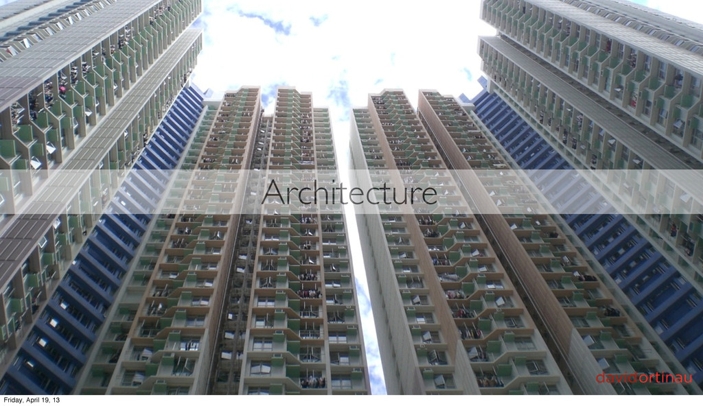 Architecture Friday, April 19, 13