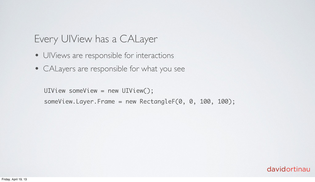 Every UIView has a CALayer • UIViews are respon...