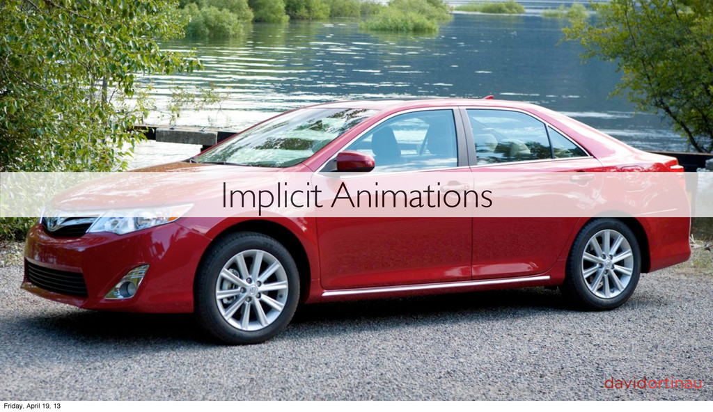 Implicit Animations Friday, April 19, 13