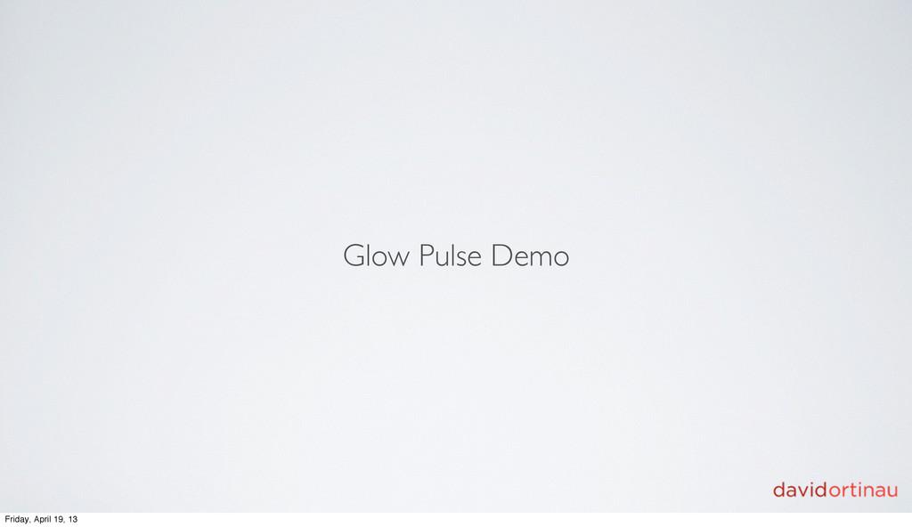 Glow Pulse Demo Friday, April 19, 13