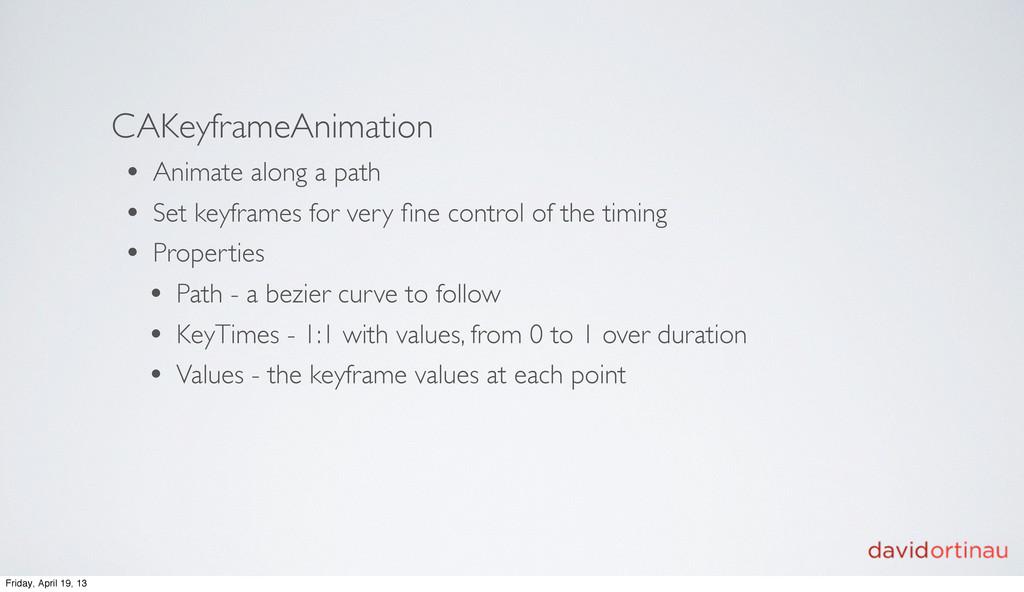 CAKeyframeAnimation • Animate along a path • Se...