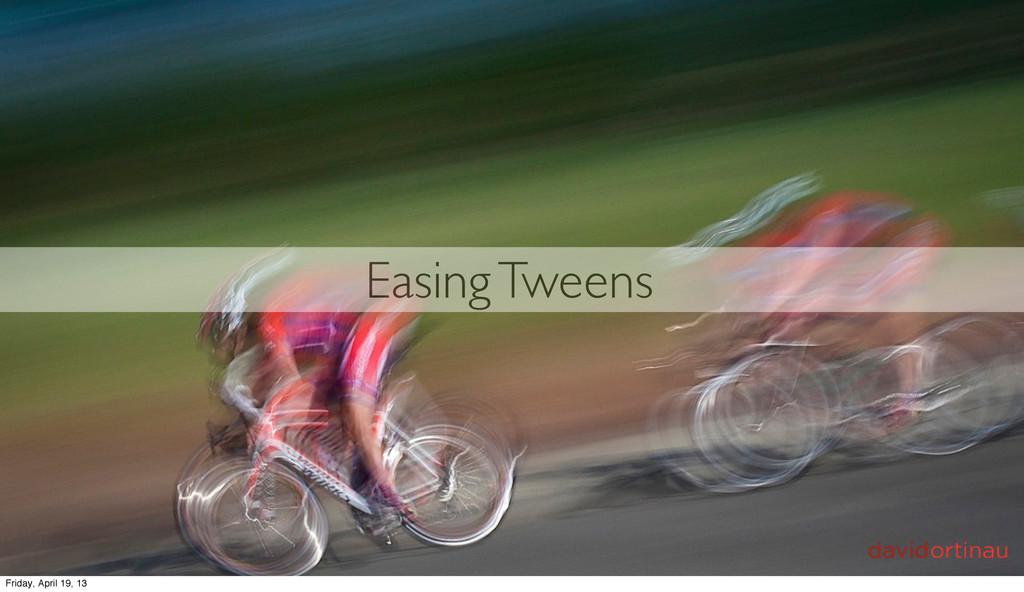 Easing Tweens Friday, April 19, 13