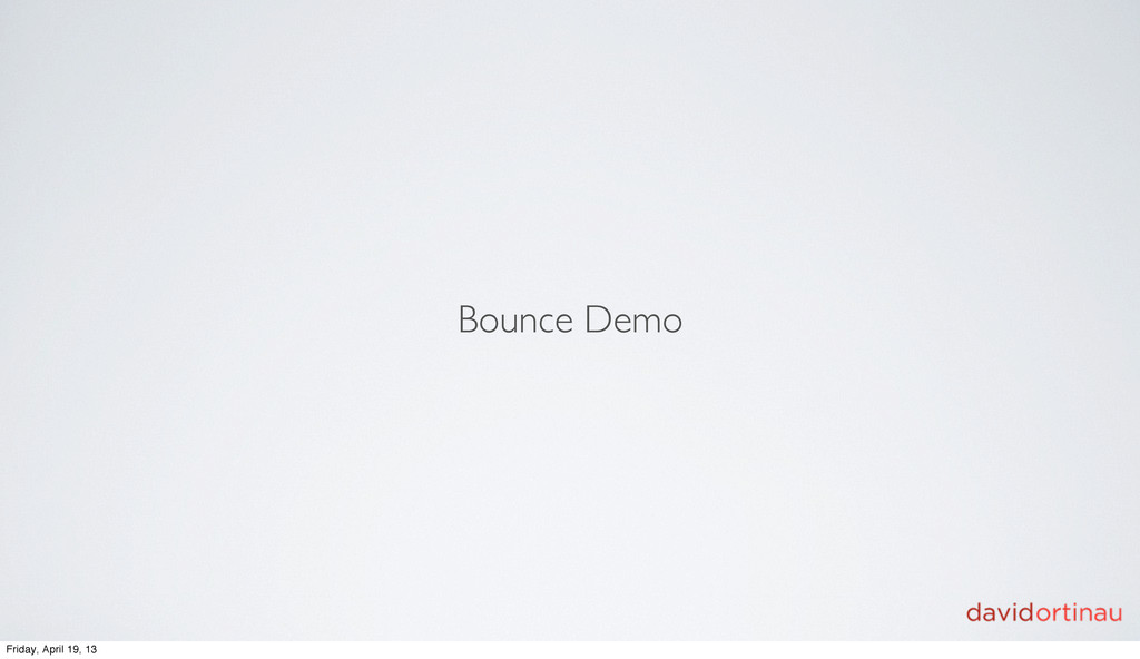 Bounce Demo Friday, April 19, 13