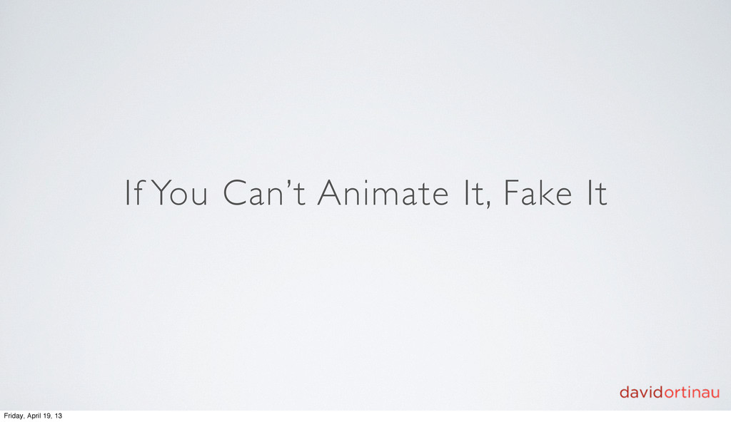 If You Can't Animate It, Fake It Friday, April ...