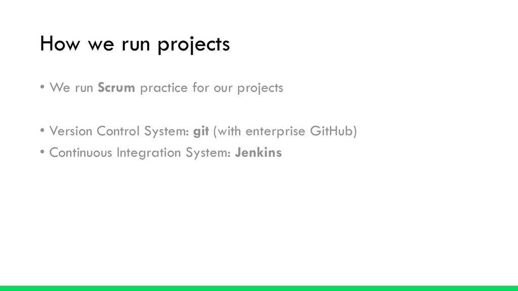 How we run projects • We run Scrum practice for...