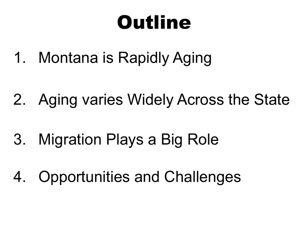Outline 1. Montana is Rapidly Aging 2. Aging va...
