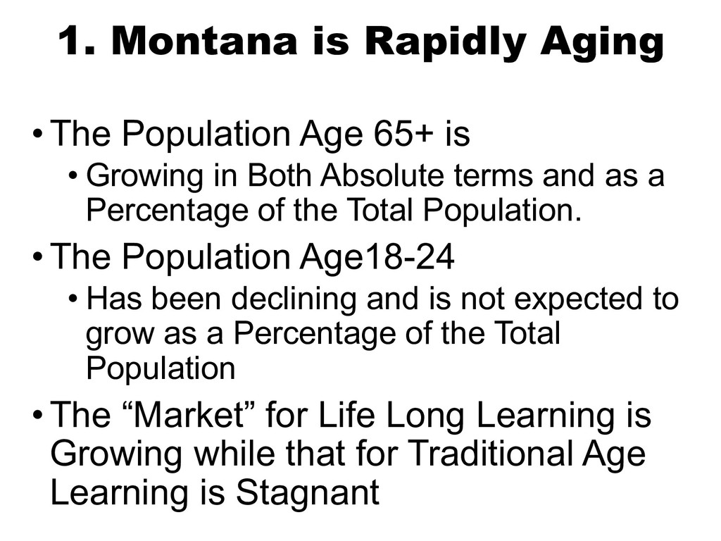1. Montana is Rapidly Aging • The Population Ag...