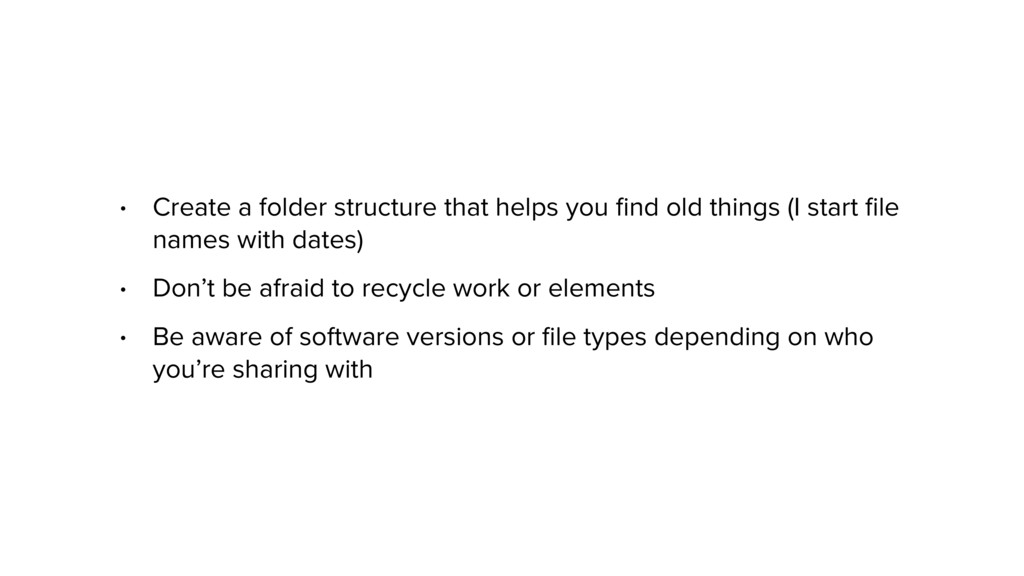 • Create a folder structure that helps you find ...