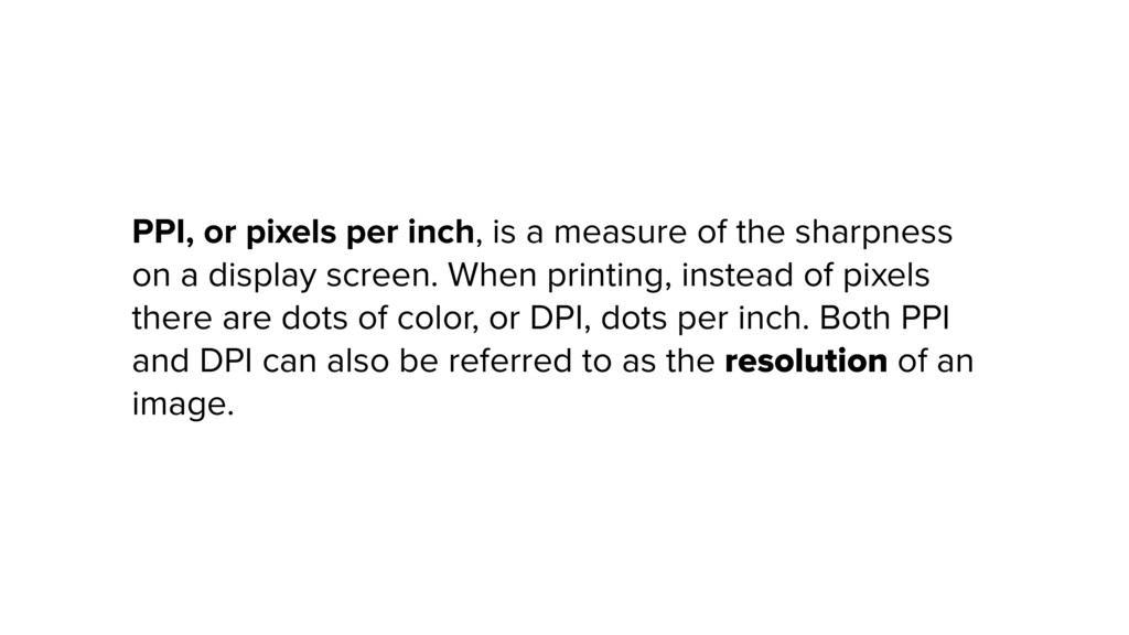 PPI, or pixels per inch, is a measure of the sh...