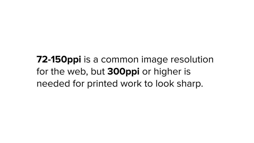 72-150ppi is a common image resolution for the ...