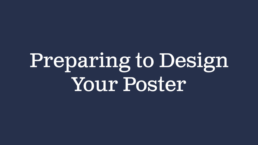 Preparing to Design Your Poster
