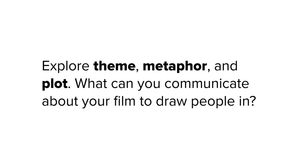 Explore theme, metaphor, and plot. What can you...