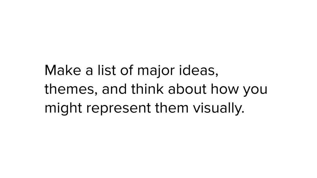 Make a list of major ideas, themes, and think a...